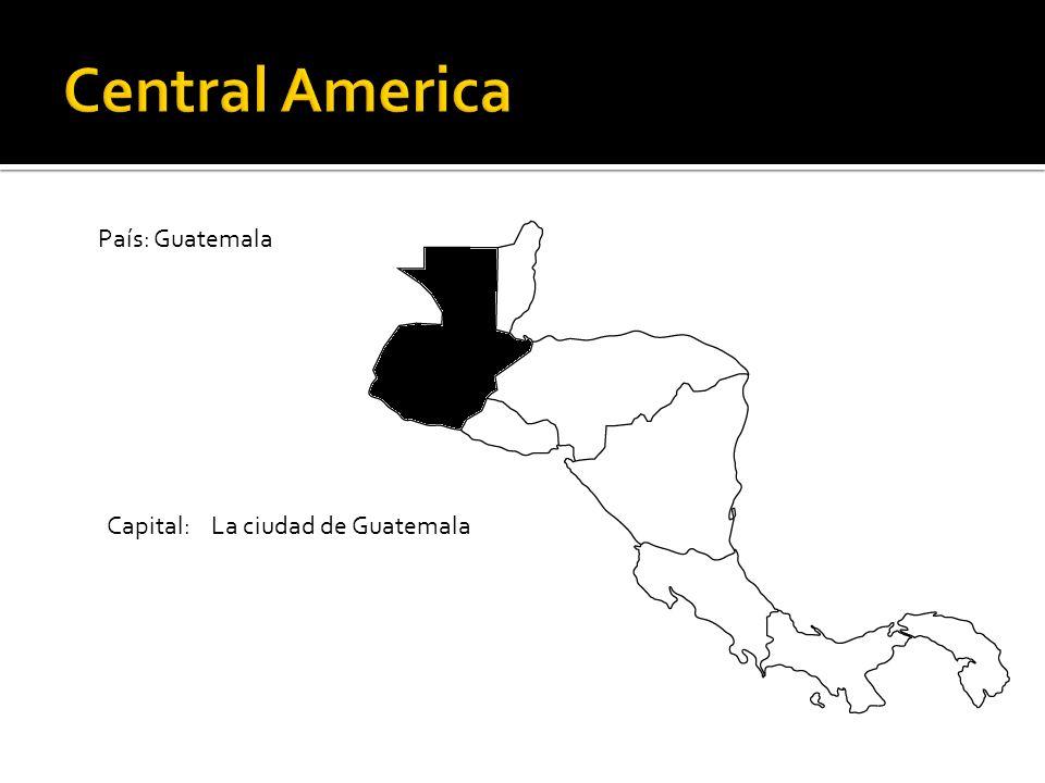 País: Guatemala Capital: La ciudad de Guatemala