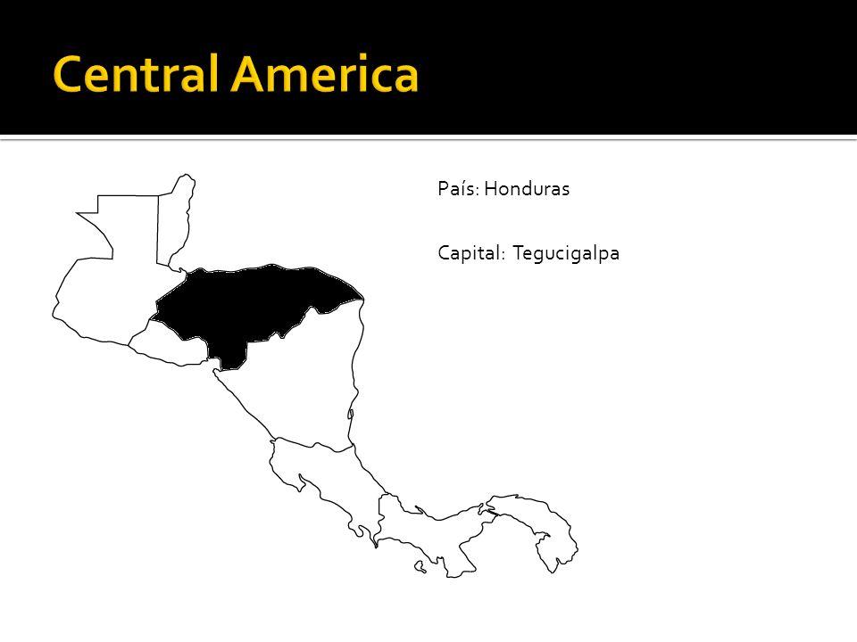 País: Honduras Capital: Tegucigalpa