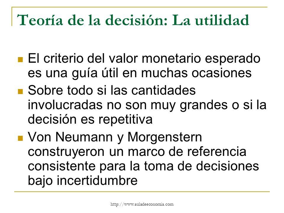 http://www.auladeeconomia.com Teoría de la decisión: La utilidad El criterio del valor monetario esperado es una guía útil en muchas ocasiones Sobre t