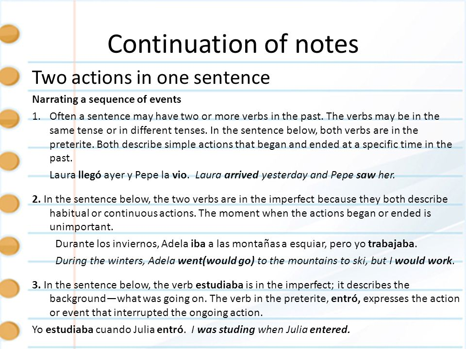 Continuation of notes Two actions in one sentence Narrating a sequence of events 1.Often a sentence may have two or more verbs in the past. The verbs