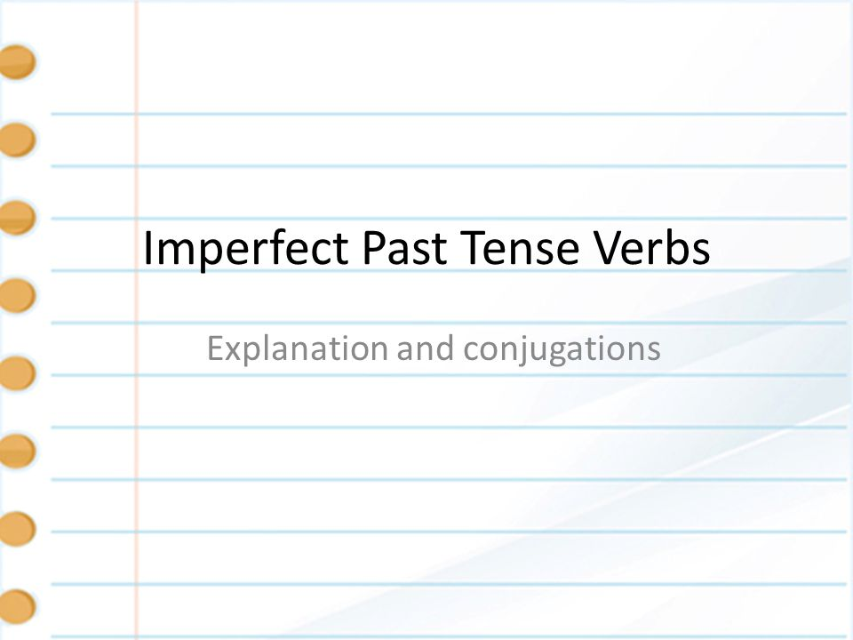 Imperfect Past Tense Verbs Explanation and conjugations