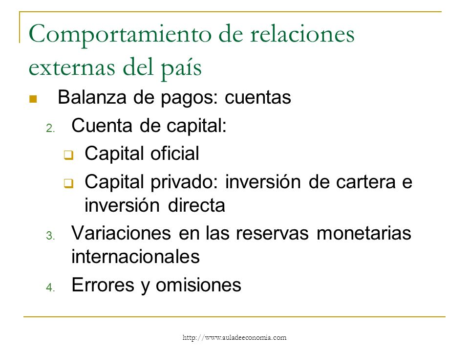 http://www.auladeeconomia.com Comportamiento de relaciones externas del país Balanza de pagos: cuentas 2. Cuenta de capital: Capital oficial Capital p
