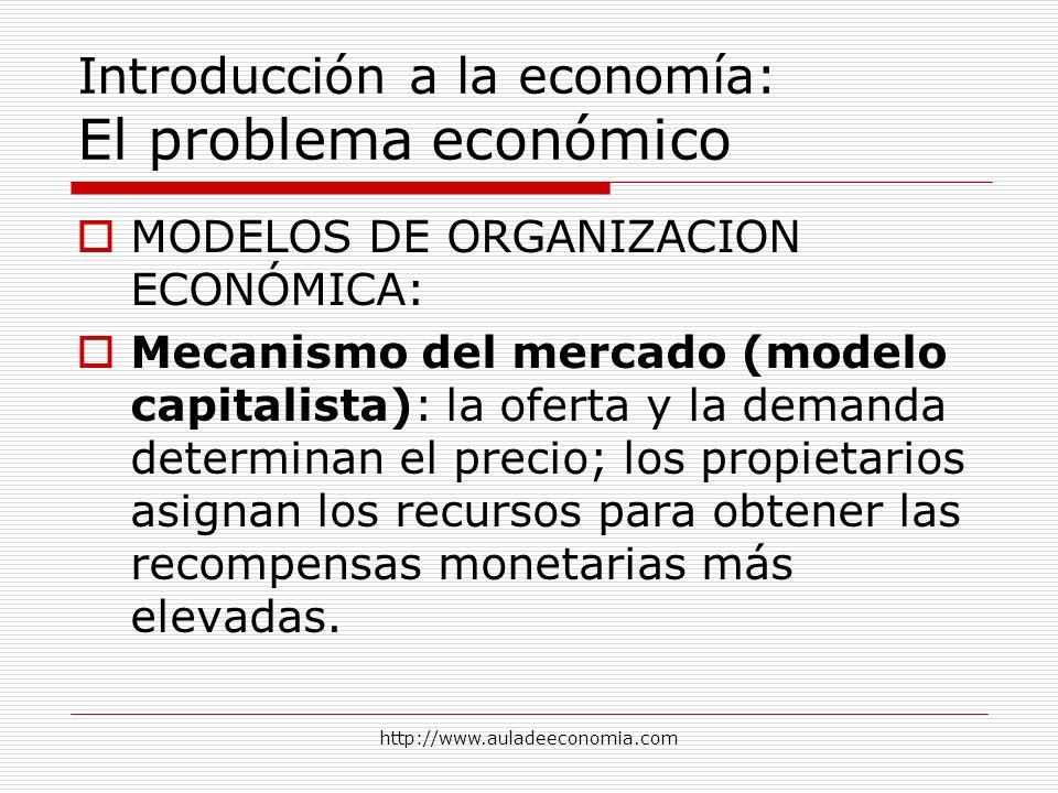 http://www.auladeeconomia.com Introducción a la economía: El problema económico MODELOS DE ORGANIZACION ECONÓMICA: Mecanismo del mercado (modelo capit