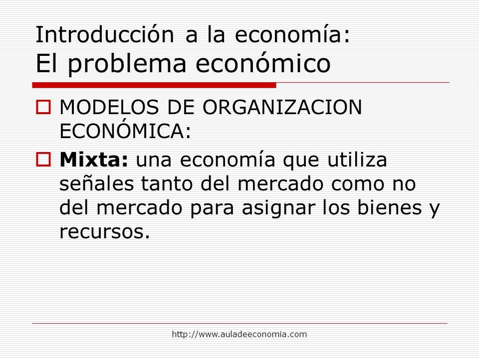http://www.auladeeconomia.com Introducción a la economía: El problema económico MODELOS DE ORGANIZACION ECONÓMICA: Mixta: una economía que utiliza señ