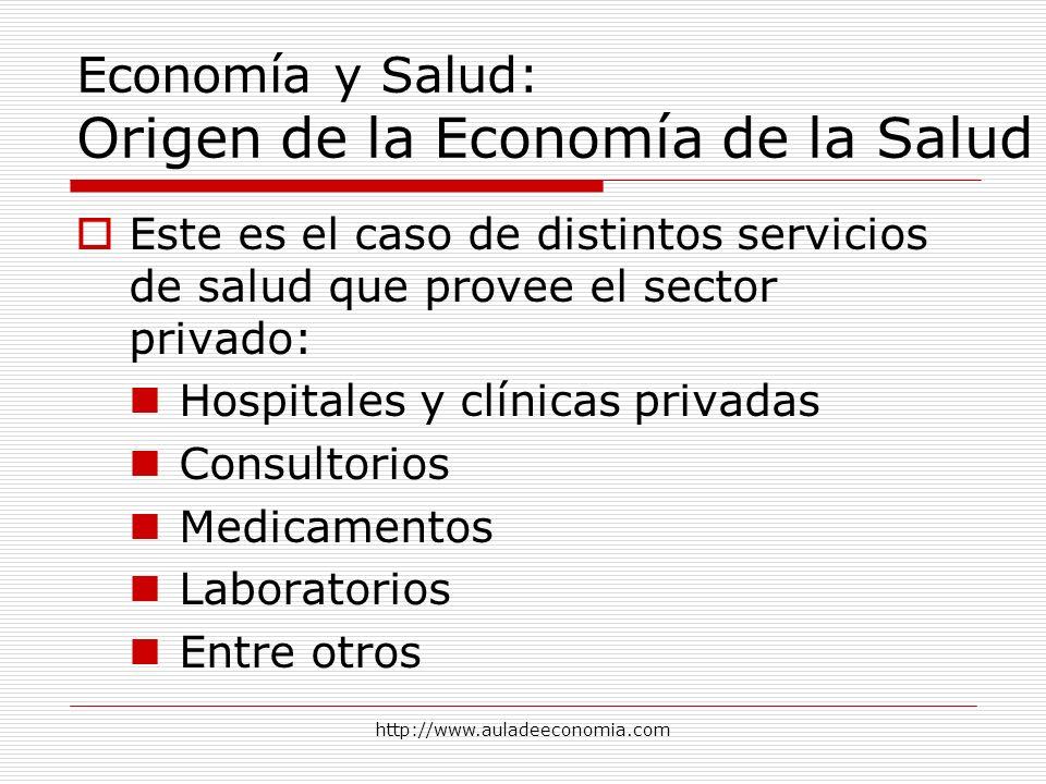 http://www.auladeeconomia.com Economía y Salud: Origen de la Economía de la Salud Este es el caso de distintos servicios de salud que provee el sector