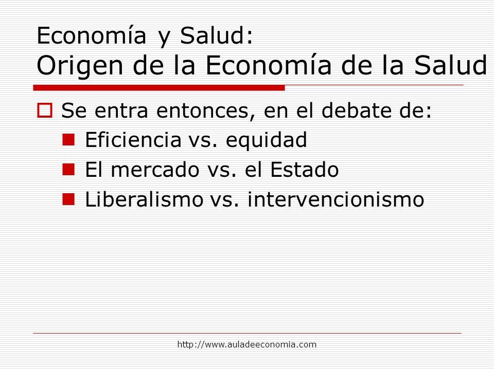 http://www.auladeeconomia.com Economía y Salud: Origen de la Economía de la Salud Se entra entonces, en el debate de: Eficiencia vs. equidad El mercad