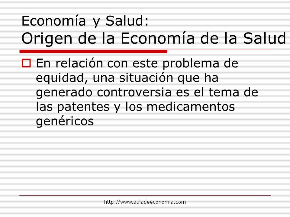 http://www.auladeeconomia.com Economía y Salud: Origen de la Economía de la Salud En relación con este problema de equidad, una situación que ha gener