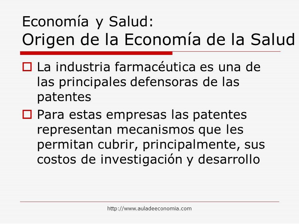 http://www.auladeeconomia.com Economía y Salud: Origen de la Economía de la Salud La industria farmacéutica es una de las principales defensoras de la