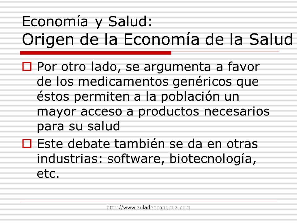 http://www.auladeeconomia.com Economía y Salud: Origen de la Economía de la Salud Por otro lado, se argumenta a favor de los medicamentos genéricos qu