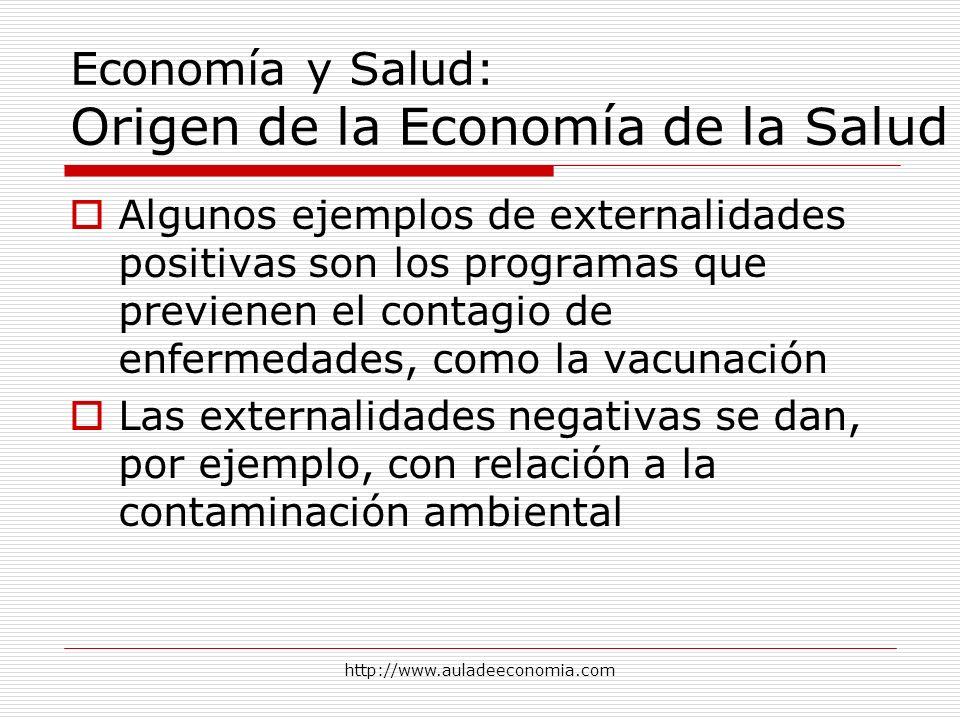 http://www.auladeeconomia.com Economía y Salud: Origen de la Economía de la Salud Algunos ejemplos de externalidades positivas son los programas que p