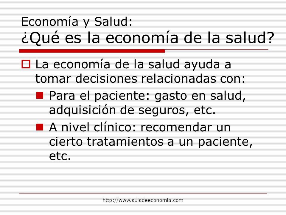 http://www.auladeeconomia.com Economía y Salud: ¿Qué es la economía de la salud? La economía de la salud ayuda a tomar decisiones relacionadas con: Pa