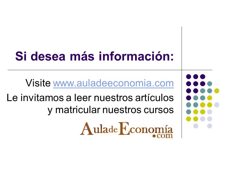 Si desea más información: Visite www.auladeeconomia.comwww.auladeeconomia.com Le invitamos a leer nuestros artículos y matricular nuestros cursos