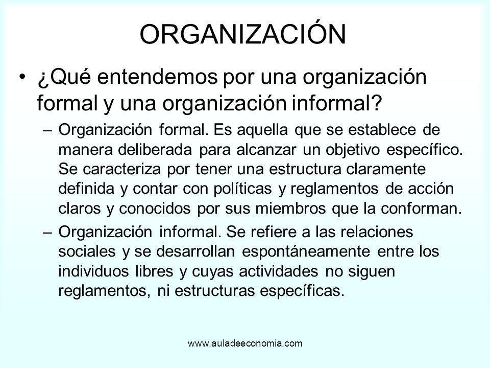 www.auladeeconomia.com ORGANIZACIÓN ¿Qué entendemos por una organización formal y una organización informal? –Organización formal. Es aquella que se e