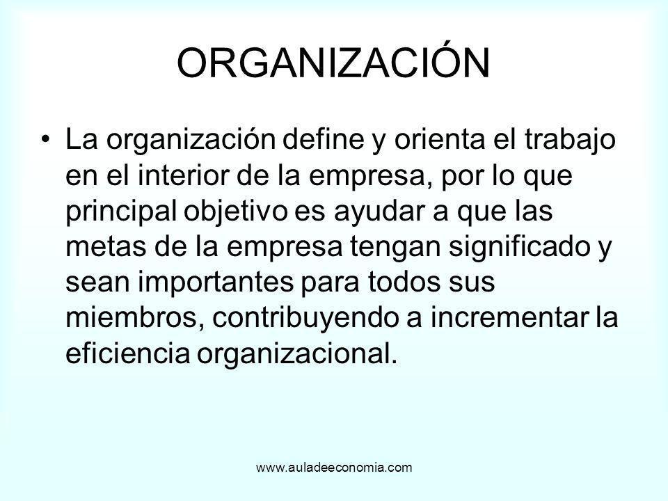 www.auladeeconomia.com ORGANIZACIÓN La organización define y orienta el trabajo en el interior de la empresa, por lo que principal objetivo es ayudar