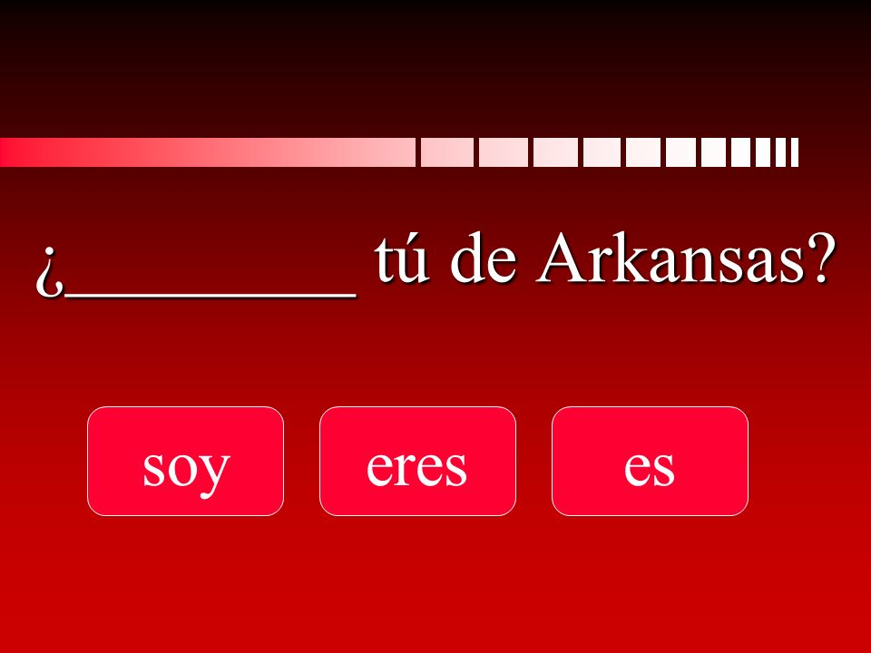 ¿________ tú de Arkansas soyereses