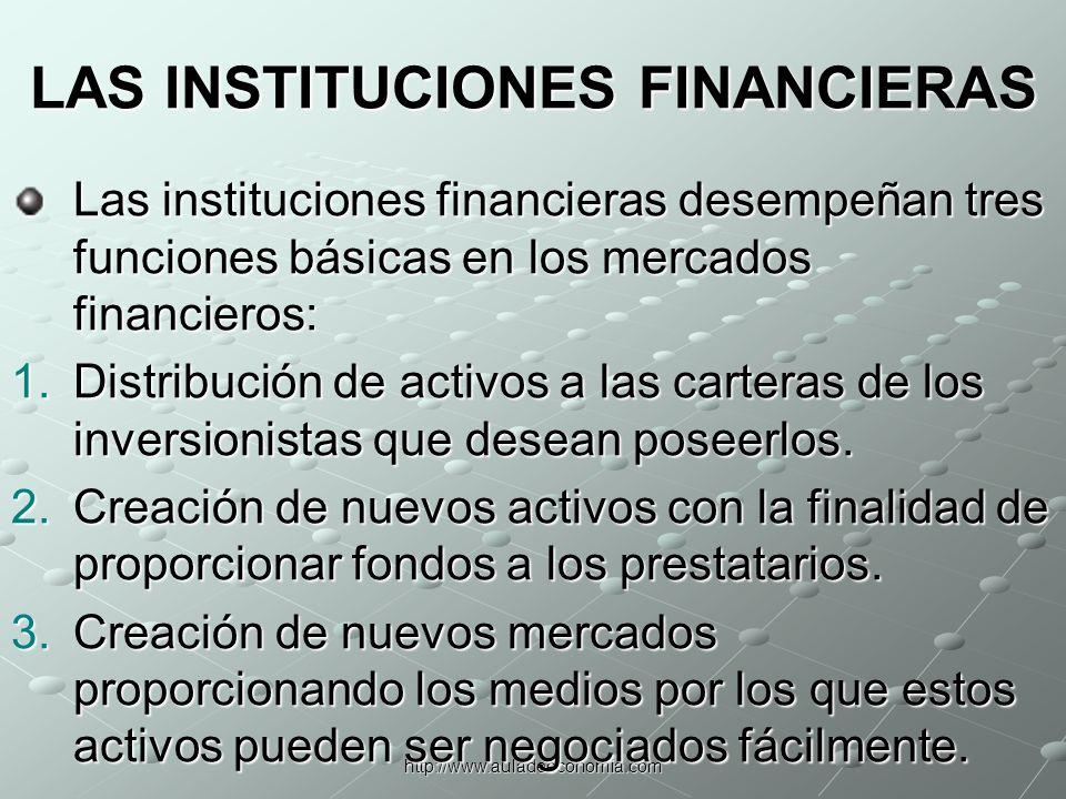 http://www.auladeeconomia.com LAS INSTITUCIONES FINANCIERAS Monetarios Banco Central Bancos comerciales No monetarios Fondos de inversión Fondos de pensiones Mutuales Financieras Aseguradoras Cooperativas de ahorro y crédito Etc.