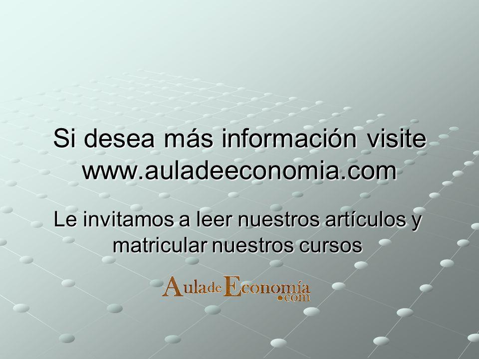 Si desea más información visite www.auladeeconomia.com Le invitamos a leer nuestros artículos y matricular nuestros cursos