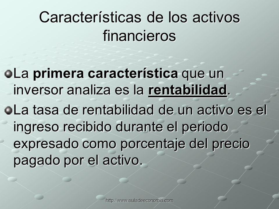 http://www.auladeeconomia.com Características de los activos financieros La segunda característica importante de un activo, la cual es el potencial de generar ganancias de capital.