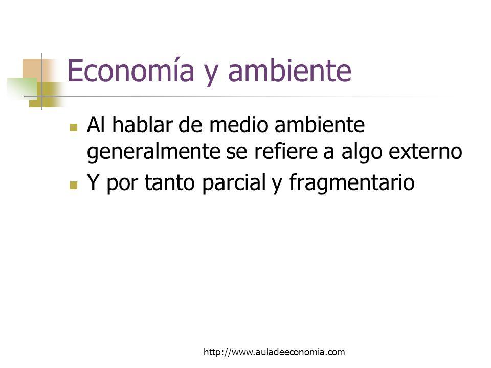 http://www.auladeeconomia.com Economía y ambiente Al hablar de medio ambiente generalmente se refiere a algo externo Y por tanto parcial y fragmentario