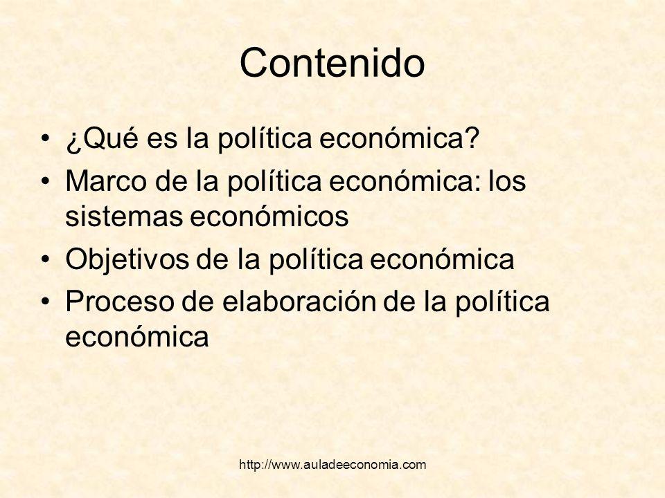 http://www.auladeeconomia.com Contenido ¿Qué es la política económica? Marco de la política económica: los sistemas económicos Objetivos de la polític