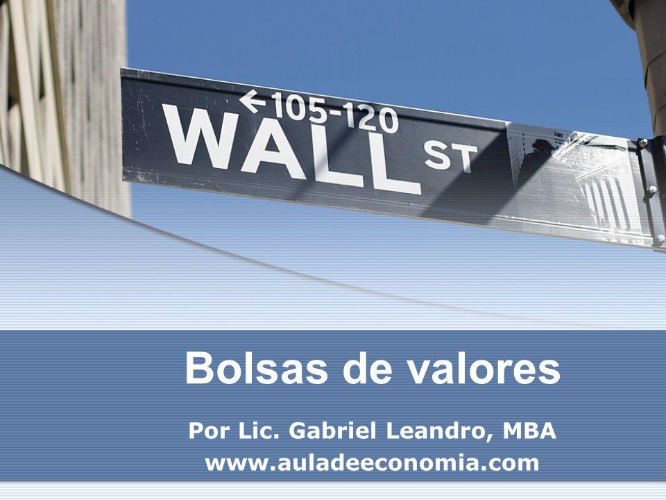 Bolsas de valores Por Lic. Gabriel Leandro, MBA www.auladeeconomia.com
