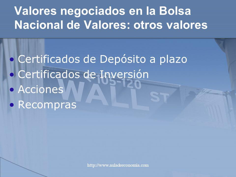 http://www.auladeeconomia.com Valores negociados en la Bolsa Nacional de Valores: otros valores Certificados de Depósito a plazo Certificados de Inver