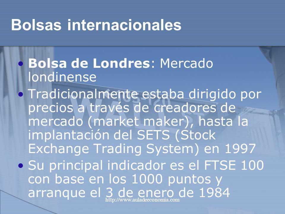 http://www.auladeeconomia.com Bolsas internacionales Bolsa de Londres: Mercado londinense Tradicionalmente estaba dirigido por precios a través de cre