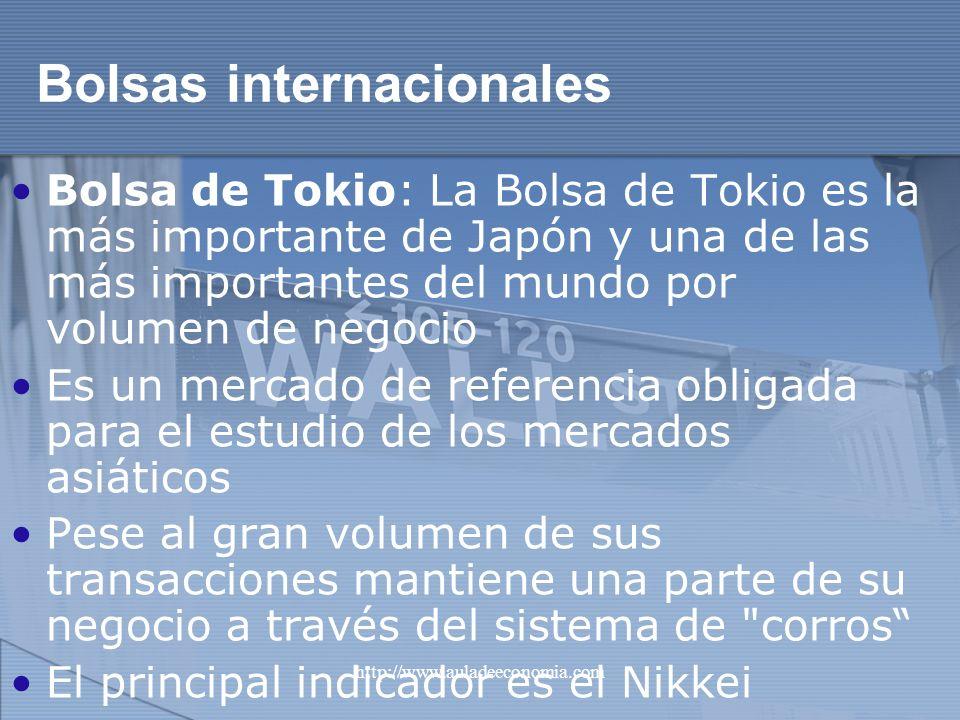 http://www.auladeeconomia.com Bolsas internacionales Bolsa de Tokio: La Bolsa de Tokio es la más importante de Japón y una de las más importantes del