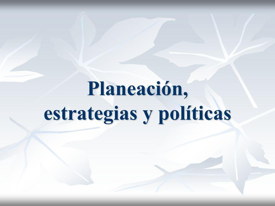 Planeación, estrategias y políticas