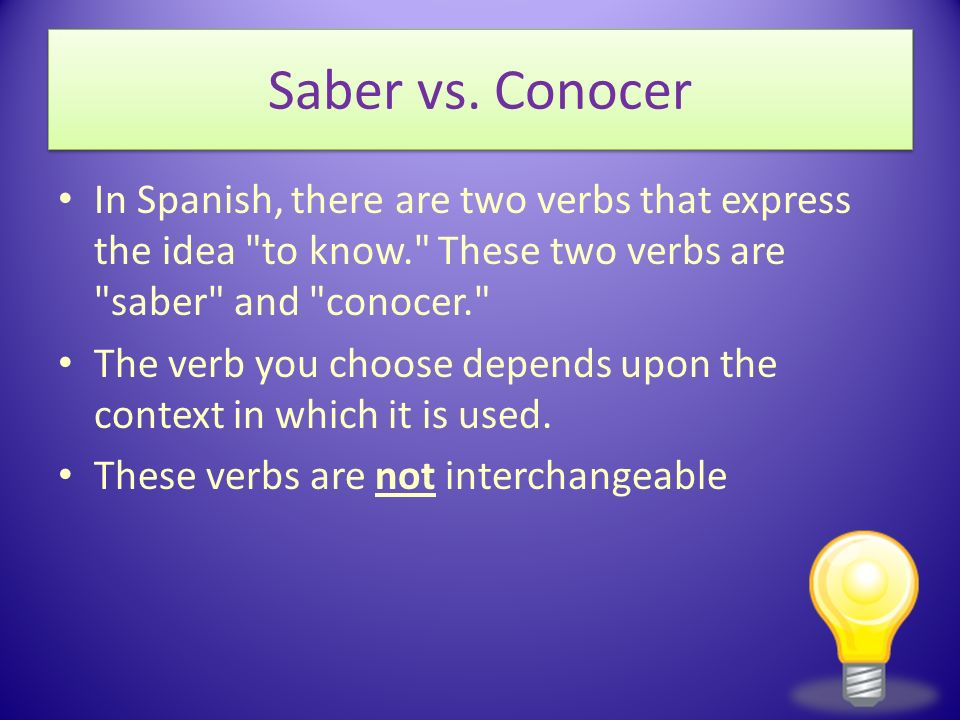 Saber vs. Conocer In Spanish, there are two verbs that express the idea