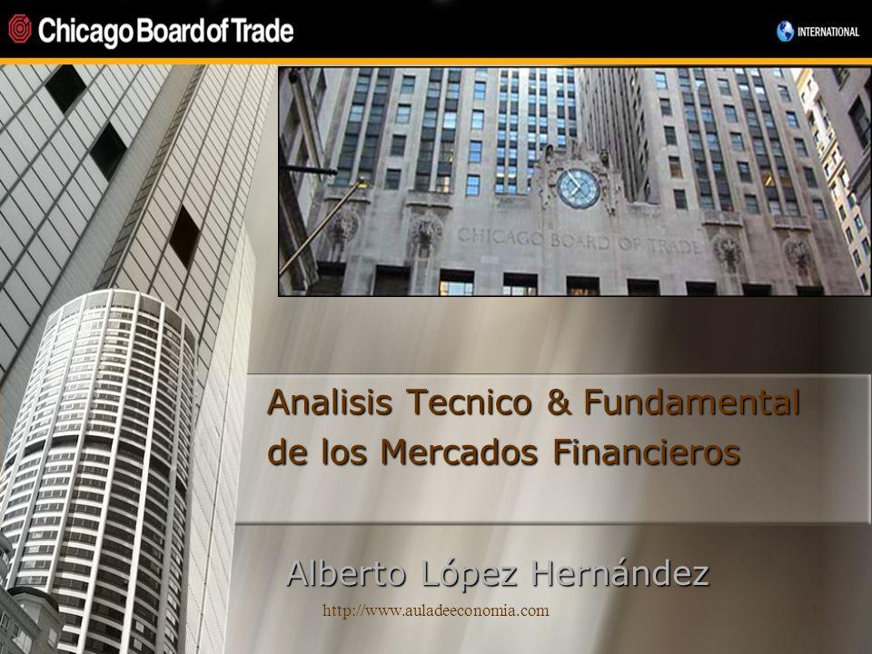 http://www.auladeeconomia.com1 Analisis Tecnico & Fundamental de los Mercados Financieros Alberto López Hernández