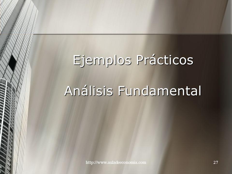 http://www.auladeeconomia.com27 Ejemplos Prácticos Análisis Fundamental