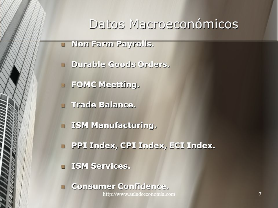 http://www.auladeeconomia.com7 Datos Macroeconómicos Non Farm Payrolls. Non Farm Payrolls. Durable Goods Orders. Durable Goods Orders. FOMC Meetting.