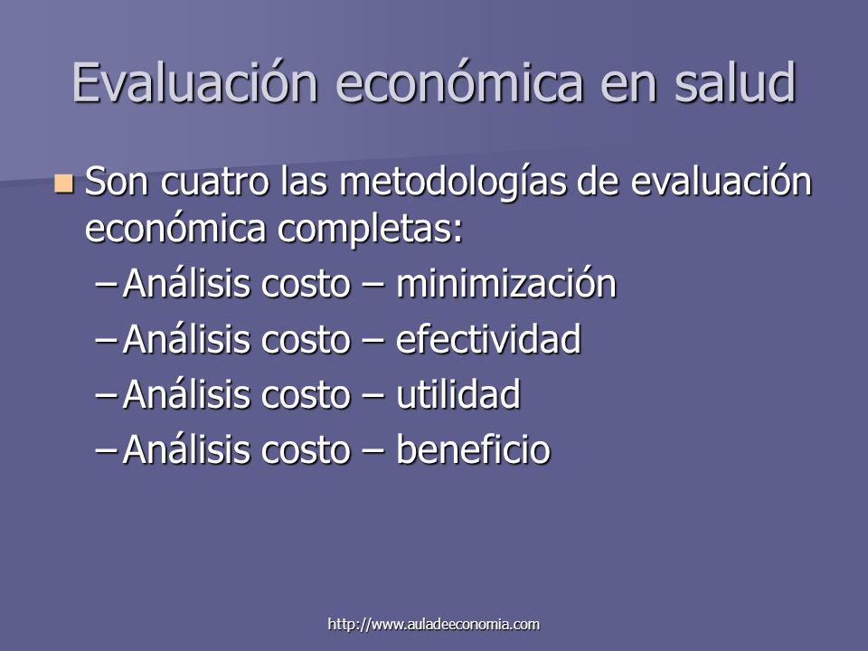 http://www.auladeeconomia.com Evaluación económica en salud Son cuatro las metodologías de evaluación económica completas: Son cuatro las metodologías