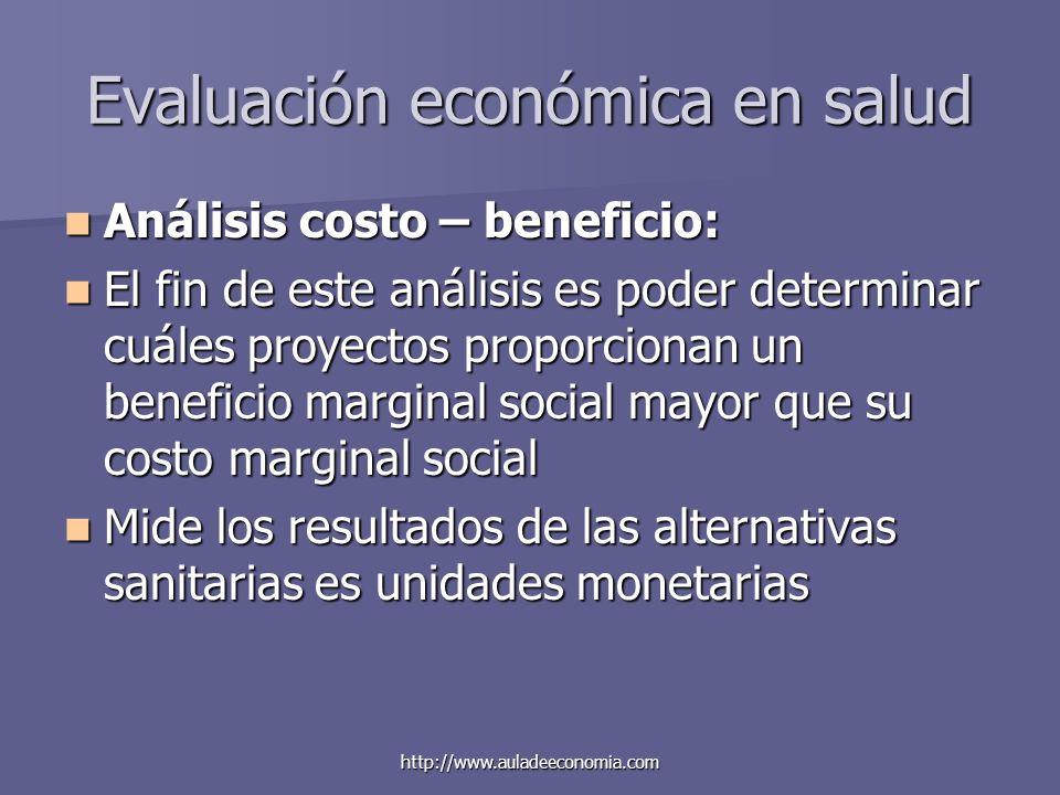http://www.auladeeconomia.com Evaluación económica en salud Análisis costo – beneficio: Análisis costo – beneficio: El fin de este análisis es poder d