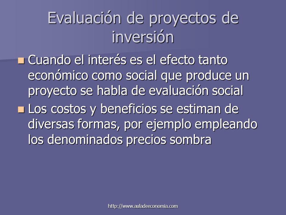 http://www.auladeeconomia.com Evaluación de proyectos de inversión Cuando el interés es el efecto tanto económico como social que produce un proyecto
