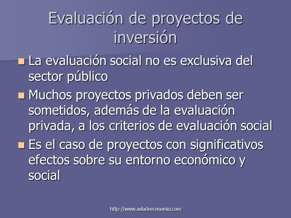 http://www.auladeeconomia.com Evaluación de proyectos de inversión La evaluación social no es exclusiva del sector público La evaluación social no es