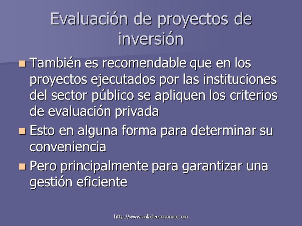 http://www.auladeeconomia.com Evaluación de proyectos de inversión También es recomendable que en los proyectos ejecutados por las instituciones del s