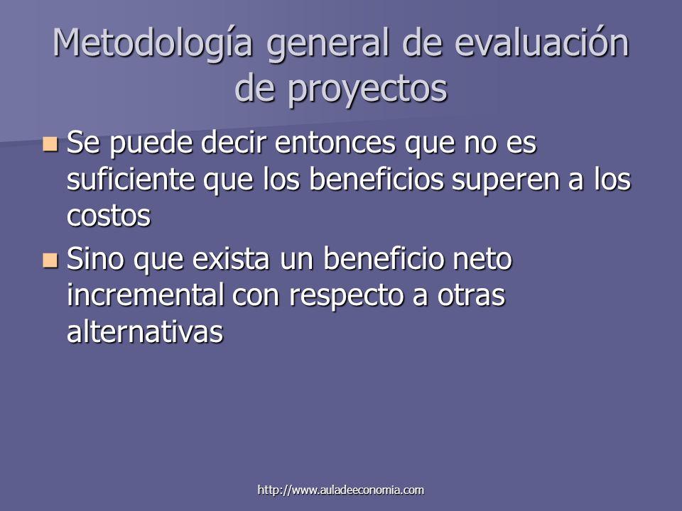 http://www.auladeeconomia.com Metodología general de evaluación de proyectos Se puede decir entonces que no es suficiente que los beneficios superen a