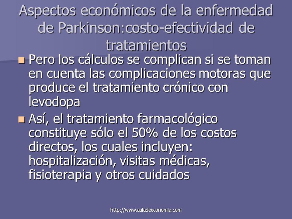 http://www.auladeeconomia.com Aspectos económicos de la enfermedad de Parkinson:costo-efectividad de tratamientos Pero los cálculos se complican si se