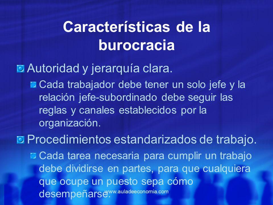 www.auladeeconomia.com Características de la burocracia Autoridad y jerarquía clara. Cada trabajador debe tener un solo jefe y la relación jefe-subord