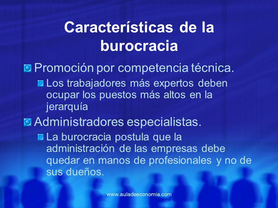 www.auladeeconomia.com Características de la burocracia Promoción por competencia técnica. Los trabajadores más expertos deben ocupar los puestos más