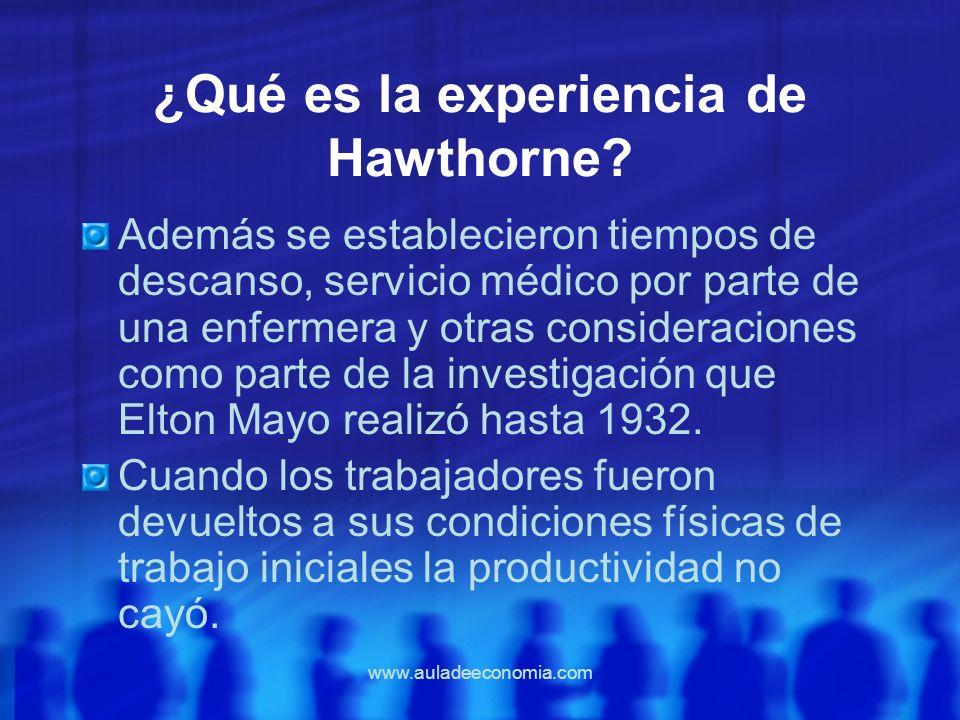 www.auladeeconomia.com ¿Qué es la experiencia de Hawthorne? Además se establecieron tiempos de descanso, servicio médico por parte de una enfermera y