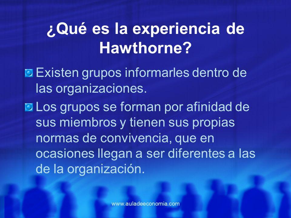 www.auladeeconomia.com ¿Qué es la experiencia de Hawthorne? Existen grupos informarles dentro de las organizaciones. Los grupos se forman por afinidad