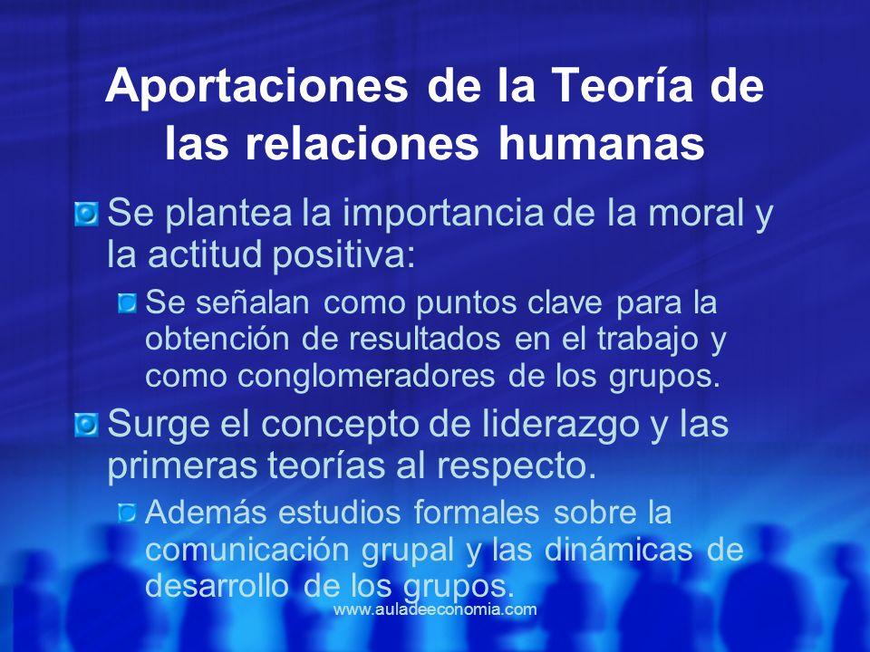 www.auladeeconomia.com Aportaciones de la Teoría de las relaciones humanas Se plantea la importancia de la moral y la actitud positiva: Se señalan com