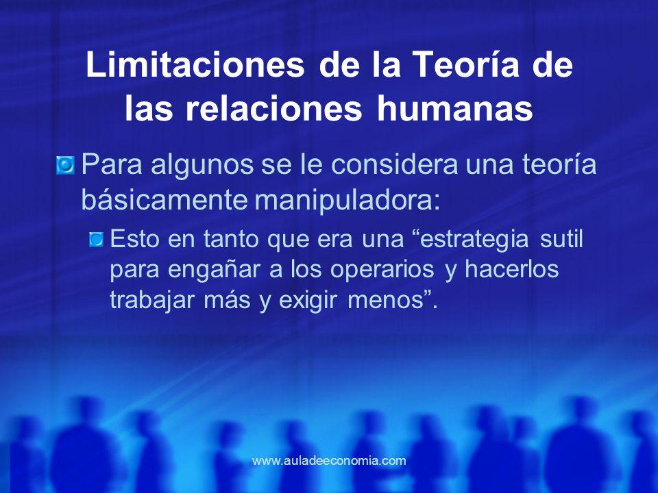 www.auladeeconomia.com Limitaciones de la Teoría de las relaciones humanas Para algunos se le considera una teoría básicamente manipuladora: Esto en t