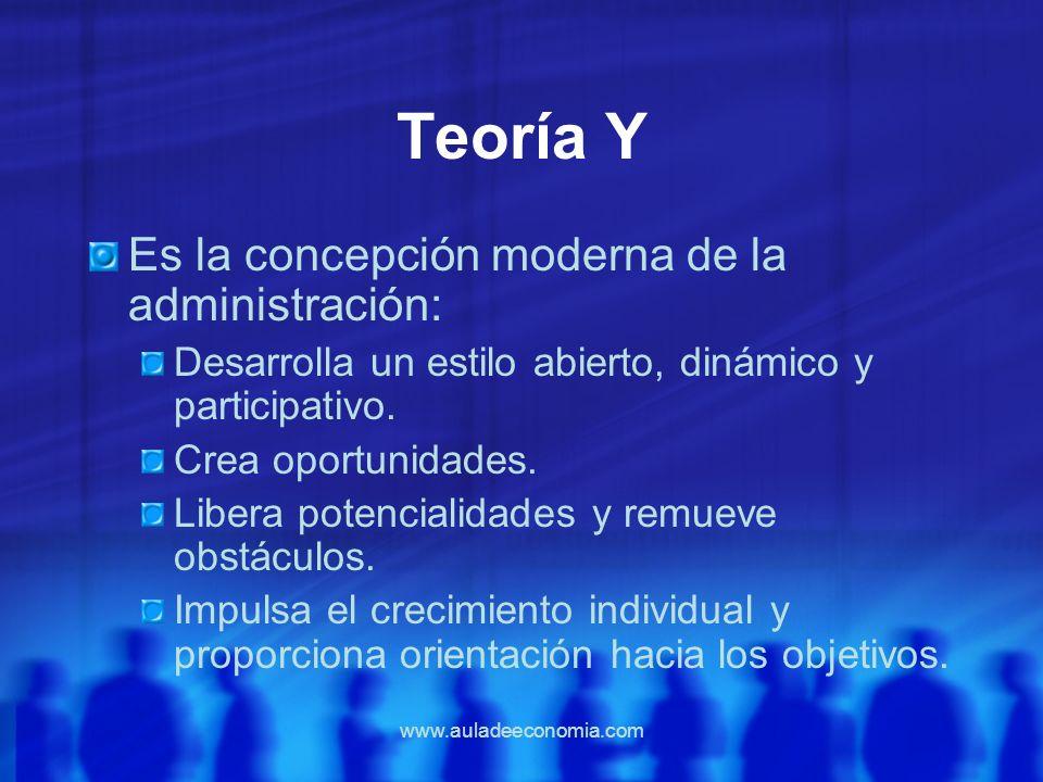 www.auladeeconomia.com Teoría Y Es la concepción moderna de la administración: Desarrolla un estilo abierto, dinámico y participativo. Crea oportunida