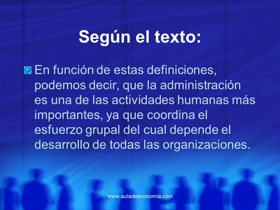 www.auladeeconomia.com Según el texto: En función de estas definiciones, podemos decir, que la administración es una de las actividades humanas más im