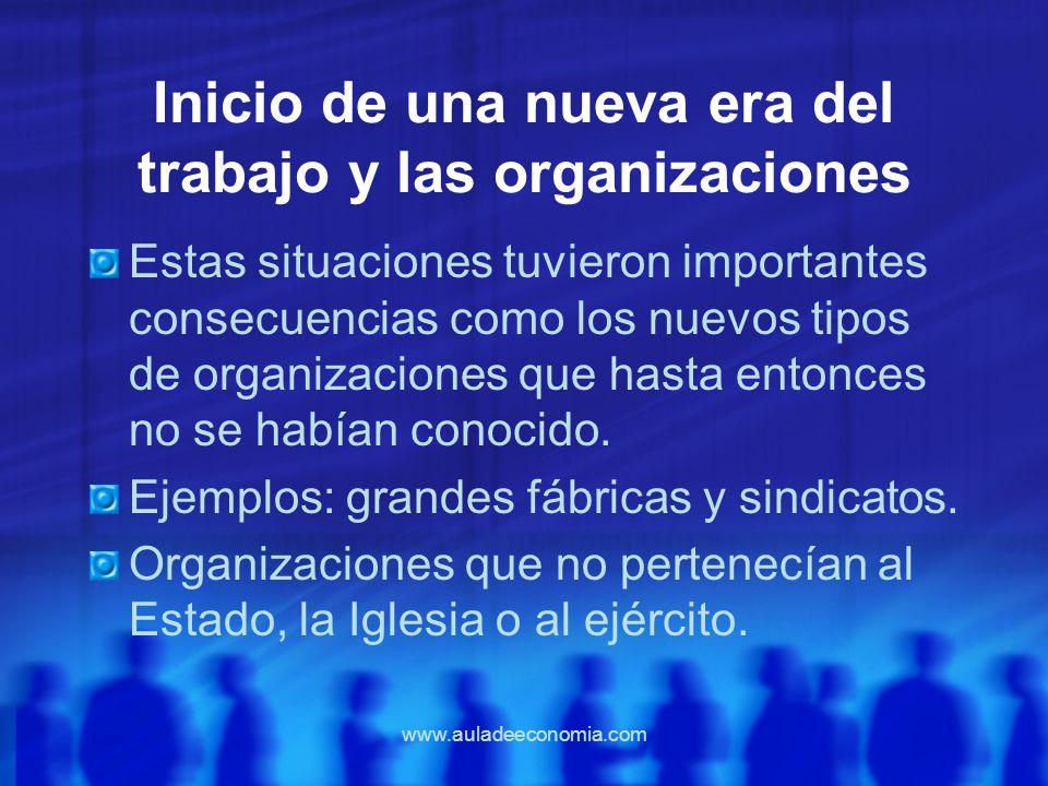 www.auladeeconomia.com Inicio de una nueva era del trabajo y las organizaciones Estas situaciones tuvieron importantes consecuencias como los nuevos t