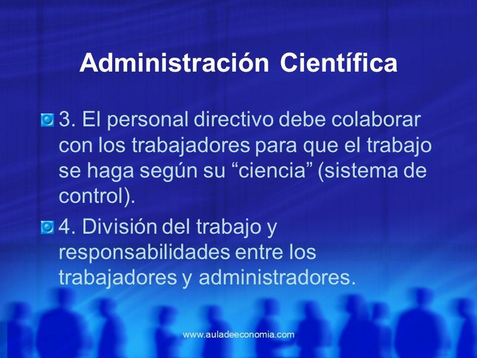 www.auladeeconomia.com Administración Científica 3. El personal directivo debe colaborar con los trabajadores para que el trabajo se haga según su cie